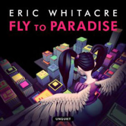 Fly to Paradise – The Eric Whitacre Singers